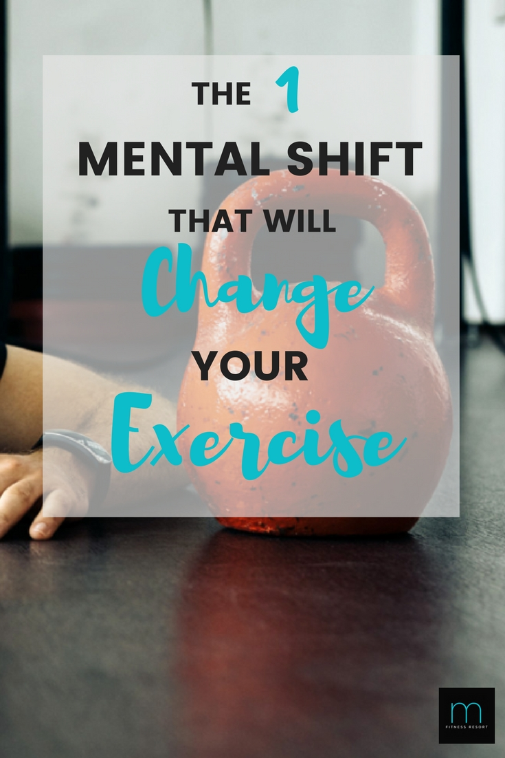 The One Mental Shift that Will Change How You Feel About Exercise- Exercise Motivation and Mindset